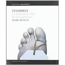 Fiambres: La fascinante vida de los cad¨¢veres (Maledicta) (Spanish Edition) 1st edition by Roach, Mary (2007) Paperback