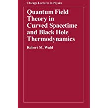 Quantum Field Theory in Curved Spacetime and Black Hole Thermodynamics (Chicago Lectures in Physics)
