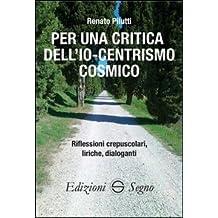 Per una critica dell'Io-centrismo cosmico