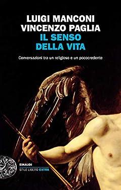 Il senso della vita: Conversazioni tra un religioso e un pococredente (Einaudi. Stile libero extra)