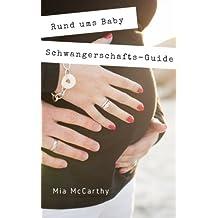 Rund ums Baby: Alles rund um Schwangerschaft, Geburt, Stillzeit, Kliniktasche, Baby-Erstausstattung und Babyschlaf! (Schwangerschafts-Guide für werdende Eltern)