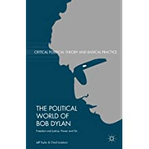The Political World of Bob Dylan: Freedom and Justice, Power and Sin (Critical Political Theory and Radical Practice)