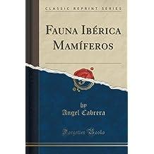 Fauna Ibérica Mamíferos (Classic Reprint)