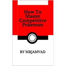 How To Master Competitive Pokemon (English Edition)