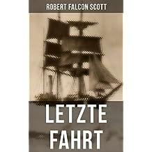 Letzte Fahrt: Die Terra-Nova-Expedition zum Südpol (1910-1913) - Tagebuch von Robert Falcon Scott (German Edition)