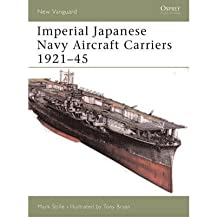 [(Imperial Japanese Navy Aircraft Carriers, 1921-45)] [ By (author) Mark Stille, Illustrated by Tony Bryan ] [May, 2005]