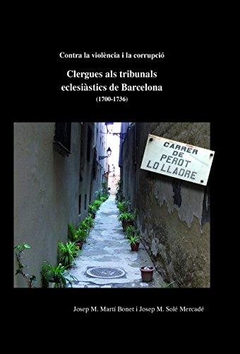 Descargar Libro Contra la violència i la corrupció. Clergues als tribunals eclesiàstics de Barcelona (1700-1736) de Josep María Martí Bonet