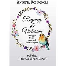 Regency & Victorian: In viaggio  fra usi e costumi  dell'800 inglese (2° ediz.)