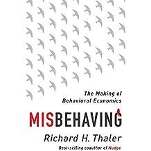 Misbehaving: The Making of Behavioral Economics by Richard H. Thaler (2015-05-11)