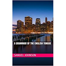 A Grammar of the English Tongue (English Edition)