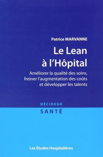 Descargar Libro Le Lean à l'hôpital : Améliorer la qualité des soins, freiner l'augmentation des coûts et développer les talents de Patrice Marvanne
