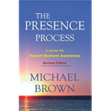 The Presence Process - A Journey Into Present Moment Awareness (English Edition)