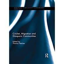 Cricket, Migration and Diasporic Communities (Sport in the Global Society – Contemporary Perspectives)