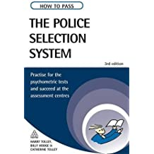 How to Pass the Police Selection System: Practice for the Psychometric Tests and Succeed at the Assessment Centres (Testing Series)