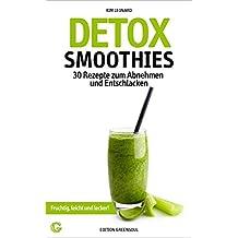 DETOX SMOOTHIES: 30 Rezepte zum Abnehmen und Entschlacken - Fruchtig, leicht und lecker! (Detox Rezepte 2)