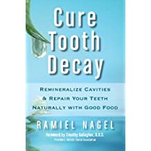 Cure Tooth Decay: Remineralize Cavities and Repair Your Teeth Naturally with Good Food by Ramiel Nagel (2010-11-01)