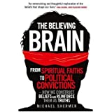 The Believing Brain: From Spiritual Faiths to Political Convictions - How We Construct Beliefs and Reinforce Them as Truths (Paperback) - Common