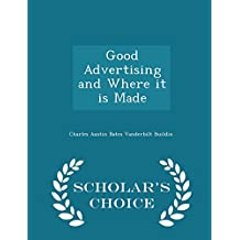 Good Advertising and Where it is Made - Scholar's Choice Edition