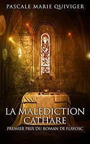 La Malédiction Cathare: Premier Prix du roman de Flayosc