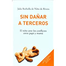 Sin danar a terceros/Without Hurting Third Parties: El nino ante los conflictos entre papa y mama/Conflicts in the Presence of the Child