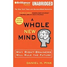 [A Whole New Mind: Why Right-Brainers Will Rule the Future (Updated) [ A WHOLE NEW MIND: WHY RIGHT-BRAINERS WILL RULE THE FUTURE (UPDATED) ] By Pink, Daniel H ( Author )Jan-01-2009 Compact Disc