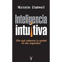 Inteligencia intuitiva: ??por qu?? sabemos la verdad en dos segundos? by Malcolm Gladwell (2005-08-06)