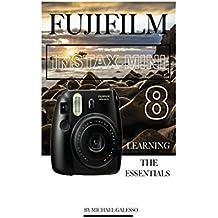 Fujifilm Instax Mini 8: Learning the Essentials (English Edition)