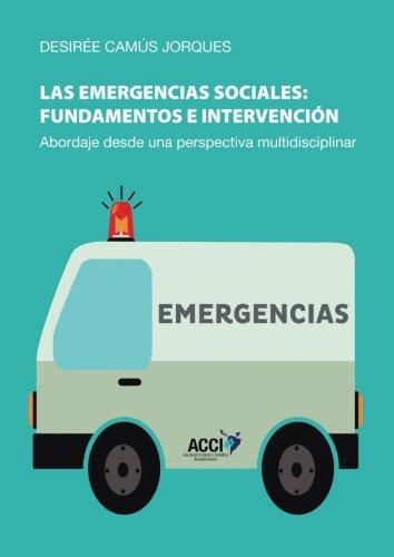 Descargar Libro Las emergencias sociales: fundamentos e intervención: Abordaje desde una perpestiva multidisciplinar de Desirée Camús Jorques