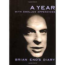 A Year With Swollen Appendices: The Diary of Brian Eno