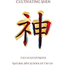 Cultivating Shen (T'ai Chi Study Notes Book 3)