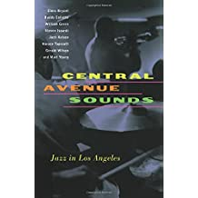 Central Avenue Sounds: Jazz in Los Angeles (Roth Family Foundation Music in America Book)
