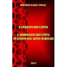 O COMBATE-EDUCATIVO: A ABORDAGEM EDUCATIVA NO ENSINO DAS ARTES MARCIAIS (Portuguese Edition)
