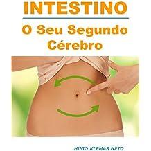 INTESTINO: O Seu Segundo Cérebro.: Uma visão revolucionária do que o seu Intestino pode fazer por você! (Portuguese Edition)