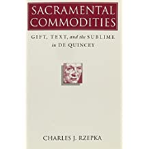 Sacramental Commodities: Gift, Text and the Sublime in De Quincey by Charles J. Rzepka (1995-03-31)