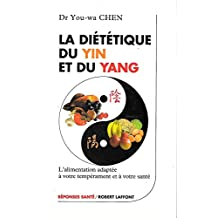La diététique du yin et du yang : L'alimentation adaptée à votre tempérament et à votre santé