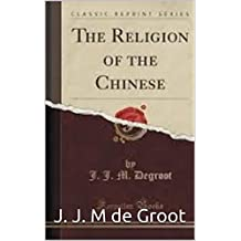The Religion of The Chinese : PREMIUM EDITION (Illustrated) (English Edition)