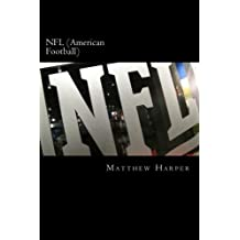 NFL (American Football): A Fascinating Book Containing NFL Facts, Trivia, Images & Memory Recall Quiz: Suitable for Adults & Children (Matthew Harper) by Matthew Harper (2014-07-23)