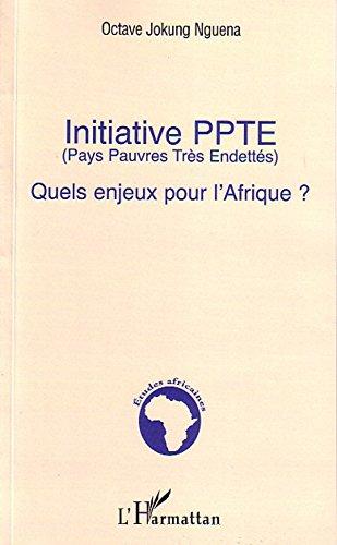 Initiative PPTE : Quels enjeux pour lAfrique ? (Etudes Africaines) (French Edition)