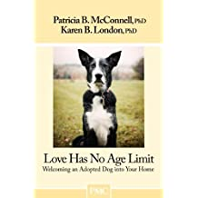 Love Has No Age Limit-Welcoming an Adopted Dog into Your Home by Patricia B. McConnell Ph.D. (2011-06-01)