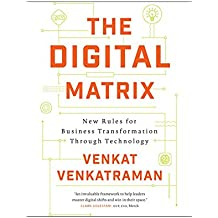 The Digital Matrix: New Rules for Business Transformation Through Technology (English Edition)