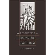The Aesthetics of Japanese Fascism (Studies of the Weatherhead East Asian Institute, Columbia University)