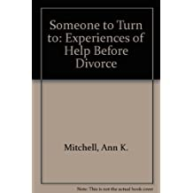 Someone to Turn to Sources of Help Used Before Divorce by A. Mitchell (1981-06-03)