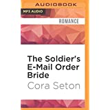 The Soldier's E-Mail Order Bride (Heroes of Chance Creek) by Cora Seton (2016-06-07)