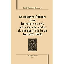 Le martyre d'amour dans les romans en vers de la seconde moitié du XIIe à la fin du XIIIe siècle
