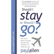 Should I Stay or Should I Go?: The Truth About Moving Abroad and Whether It's Right for Yo: Written by Paul Allen, 2010 Edition, Publisher: Bookshaker [Paperback]