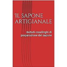 Il sapone artigianale: metodi casalinghi di preparazione del sapone (Italian Edition)