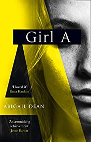 Girl A: an astonishing new crime thriller debut novel from the biggest literary fiction voice of 2021
