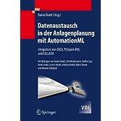 Datenaustausch in der Anlagenplanung mit AutomationML: Integration von CAEX, PLCopen XML und COLLADA (VDI-Buch)