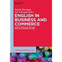 English in Business and Commerce: Interactions and Policies; English in Europe Volume 5 (Language and Social Life)