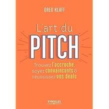 L art du pitch - trouver l accroche soyez convaincants et russissez vos deals